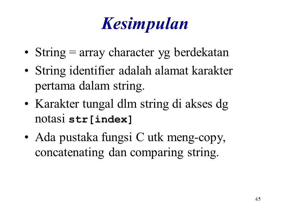 45 Kesimpulan String = array character yg berdekatan String identifier adalah alamat karakter pertama dalam string.