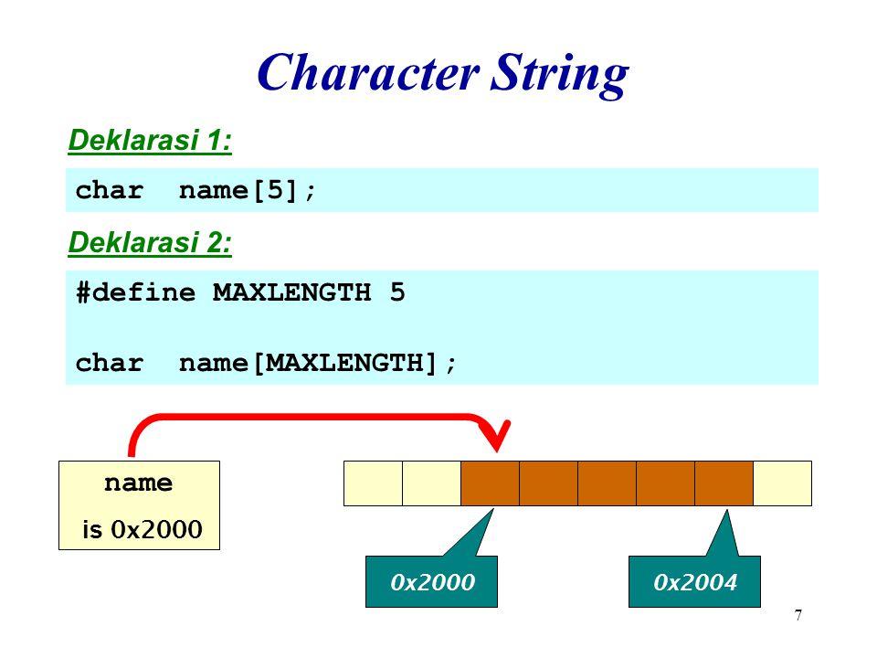 18 Operasi String #include Operasi: –Assignment: strcpy() –Concatenation: strcat() –Comparison: strcmp() –Length: strlen()