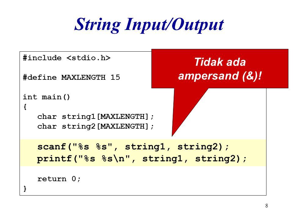 19 #include #define MAXLENGTH 100 int main() { char string1[MAXLENGTH]; char string2[MAXLENGTH]; strcpy(string1, Hello World! ); strcpy(string2, string1); return 0; } Operasi String: Assignment string1: string2: