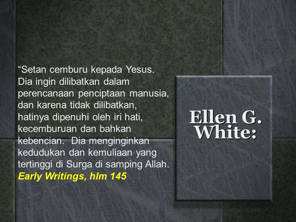 """Ellen G. White: """"Setan cemburu kepada Yesus. Dia ingin dilibatkan dalam perencanaan penciptaan manusia, dan karena tidak dilibatkan, hatinya dipenuhi"""