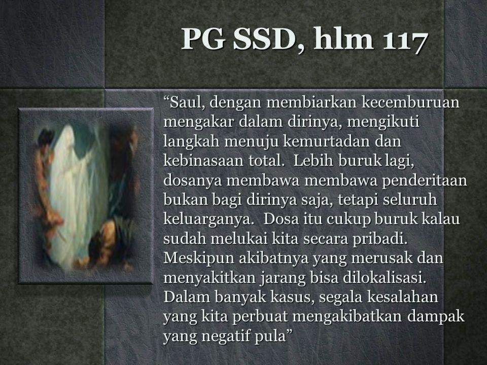 """PG SSD, hlm 117 """"Saul, dengan membiarkan kecemburuan mengakar dalam dirinya, mengikuti langkah menuju kemurtadan dan kebinasaan total. Lebih buruk lag"""