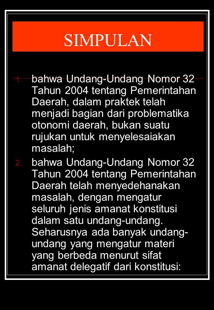 SIMPULAN 1. bahwa Undang-Undang Nomor 32 Tahun 2004 tentang Pemerintahan Daerah, dalam praktek telah menjadi bagian dari problematika otonomi daerah,