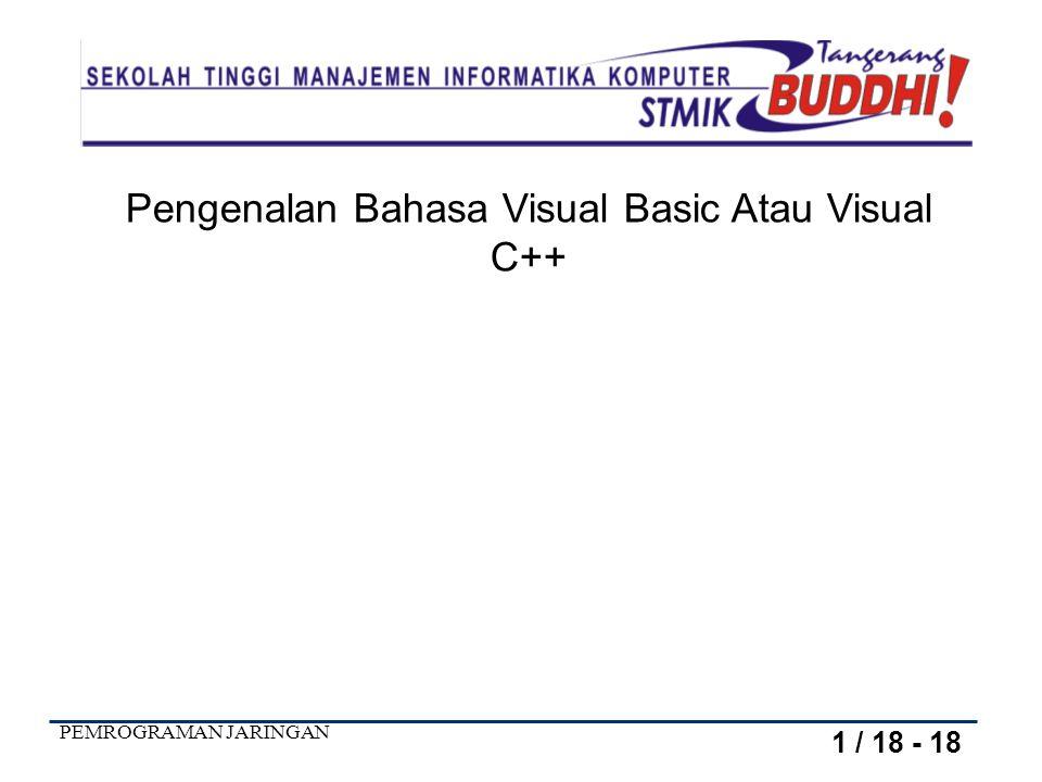 PEMROGRAMAN JARINGAN Pengenalan Bahasa Visual Basic Atau Visual C++ 1 / 18 - 18