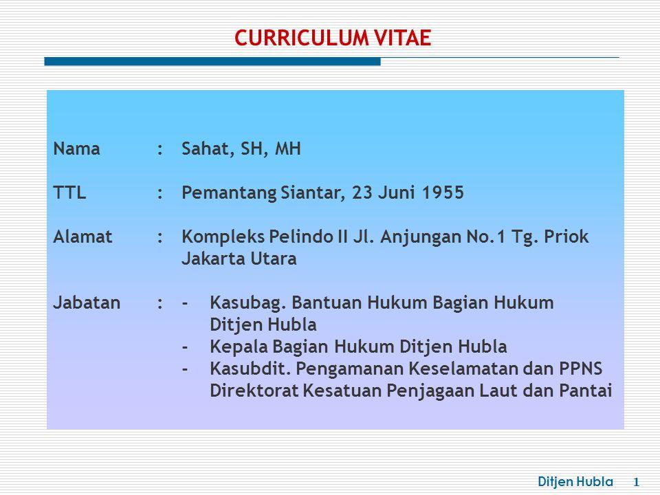 Ditjen Hubla 1 Nama:Sahat, SH, MH TTL:Pemantang Siantar, 23 Juni 1955 Alamat:Kompleks Pelindo II Jl. Anjungan No.1 Tg. Priok Jakarta Utara Jabatan:- K