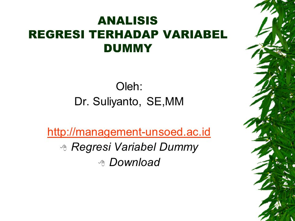 ANALISIS REGRESI TERHADAP VARIABEL DUMMY Oleh: Dr. Suliyanto, SE,MM http://management-unsoed.ac.id  Regresi Variabel Dummy  Download