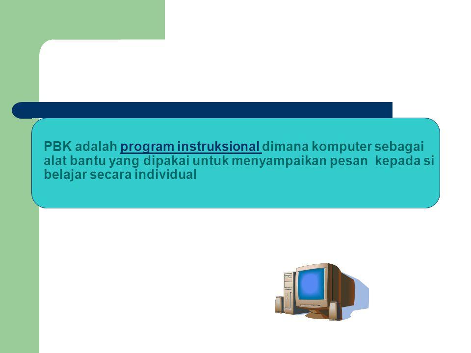 PBK adalah program instruksional dimana komputer sebagai alat bantu yang dipakai untuk menyampaikan pesan kepada si belajar secara individualprogram i