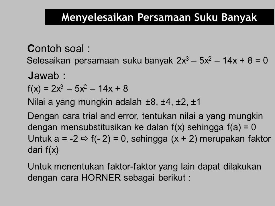 2 – 14 – 5 8 x = – 2 2 – 4 + – 9 18 4 – 8 0  f(-2) Sehingga : f(x) = (x – k).H(x) + s 2x 3 – 5x 2 – 14x + 8 = Jadi faktor dari 2x 3 – 5x 2 – 14x + 8