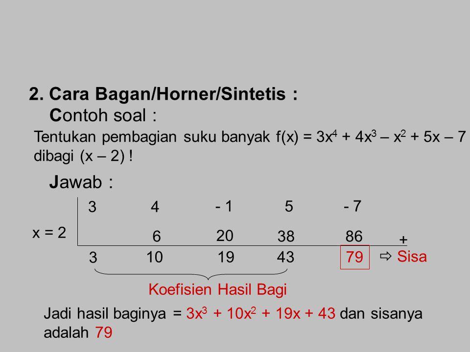 3x 4 + 4x 3 – x 2 + 5x – 7 (x – 2) 3x 3 3x 4 – 6x 3 - 10x 3 – x 2 + 5x – 7 + 10x 2 10x 3 – 20x 2 - 19x 2 + 5x – 7 + 19x 19x 2 – 38x - 43x – 7 + 43 43x