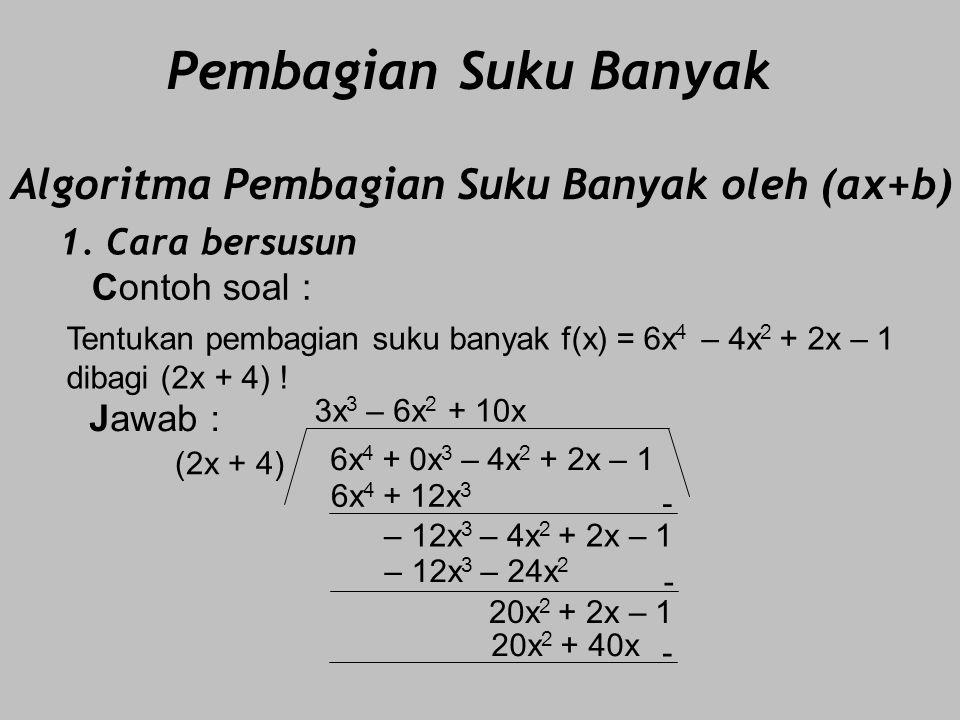 2. Cara Bagan/Horner/Sintetis : Contoh soal : Jawab : 3 - 1 4 - 7 5 x = 2 3 6 + 10 20 19 38 43 79 86  Sisa Tentukan pembagian suku banyak f(x) = 3x 4