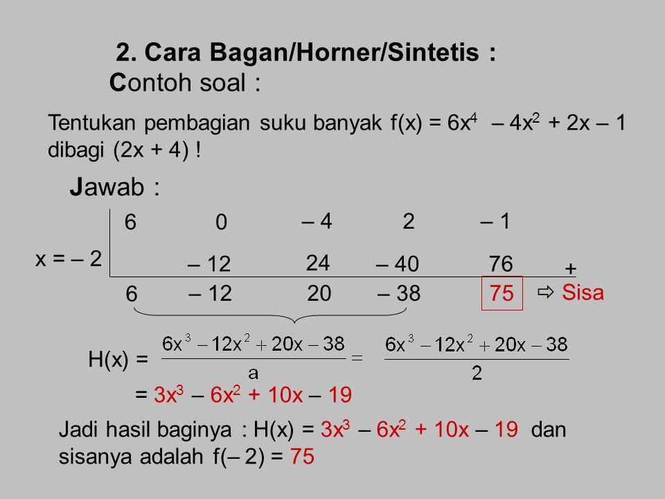 6x 4 + 0x 3 – 4x 2 + 2x – 1 (2x + 4) 3x 3 6x 4 + 12x 3 - – 12x 3 – 4x 2 + 2x – 1 – 6x 2 – 12x 3 – 24x 2 - 20x 2 + 2x – 1 + 10x 20x 2 + 40x - – 38x – 1