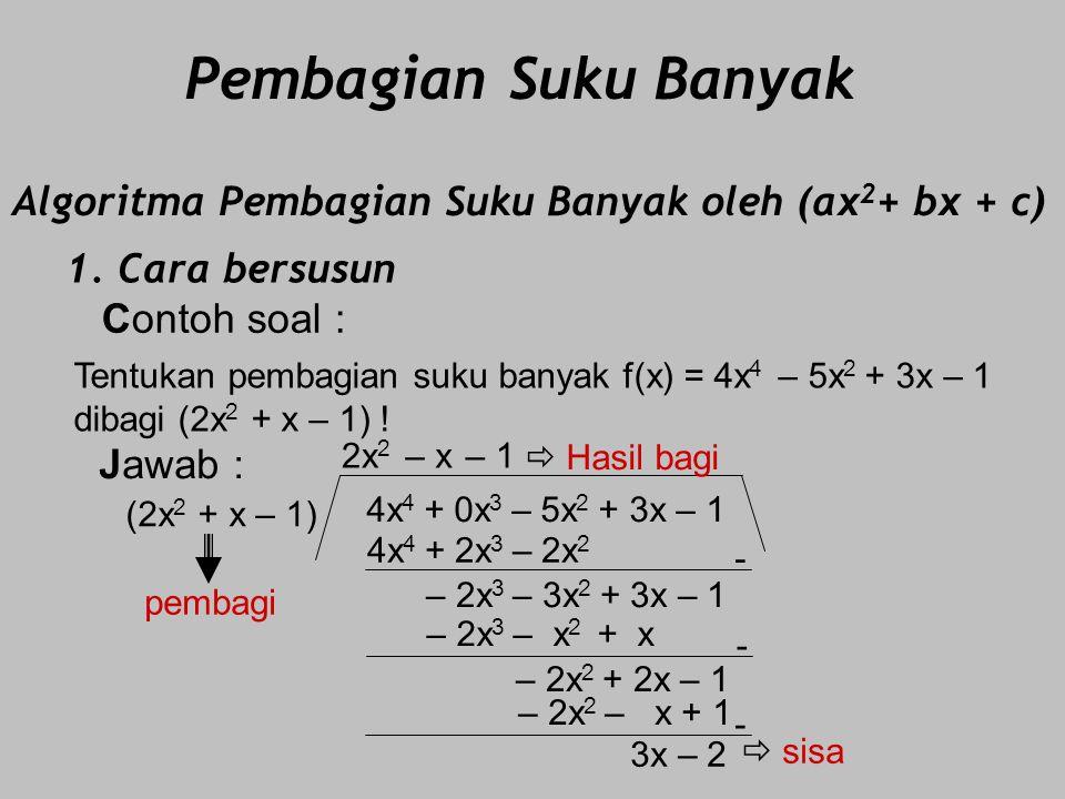 2. Cara Bagan/Horner/Sintetis : Contoh soal : Jawab : 6 – 4 0 – 1 2 x = – 2 6 – 12 + 24 20 – 40 – 38 75 76  Sisa Tentukan pembagian suku banyak f(x)