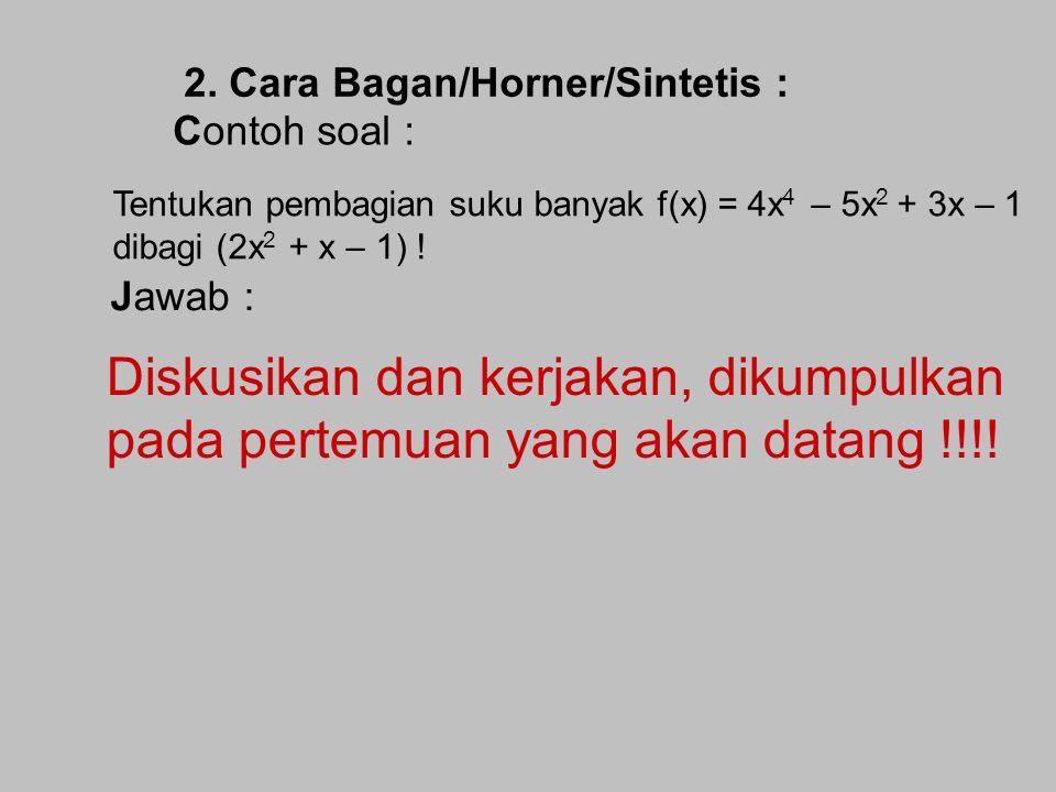 Pembagian Suku Banyak Algoritma Pembagian Suku Banyak oleh (ax 2 + bx + c) 1. Cara bersusun Contoh soal : Tentukan pembagian suku banyak f(x) = 4x 4 –