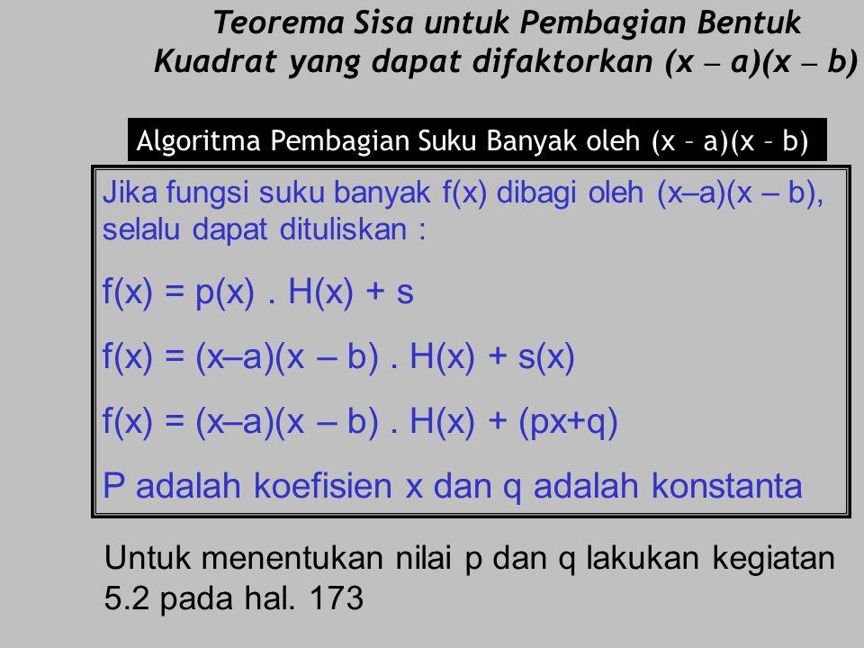 s = f(– 2) = – 16 + 4a – 2b – 2 = 0 4a – 2b = 18 : 2 2a – b = 9 ….......(2) Dari persamaan (1) dan (2), kita cari nilai a dan b : (1)….3a + 2b = 3 (2)