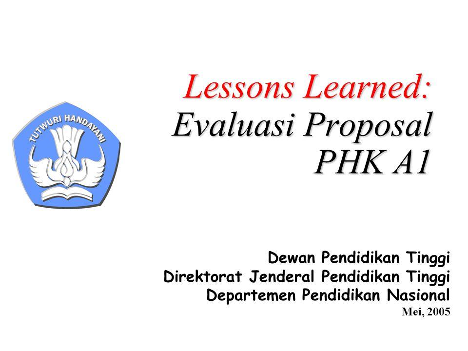 Lessons Learned: Evaluasi Proposal PHK A1 Dewan Pendidikan Tinggi Direktorat Jenderal Pendidikan Tinggi Departemen Pendidikan Nasional Mei, 2005