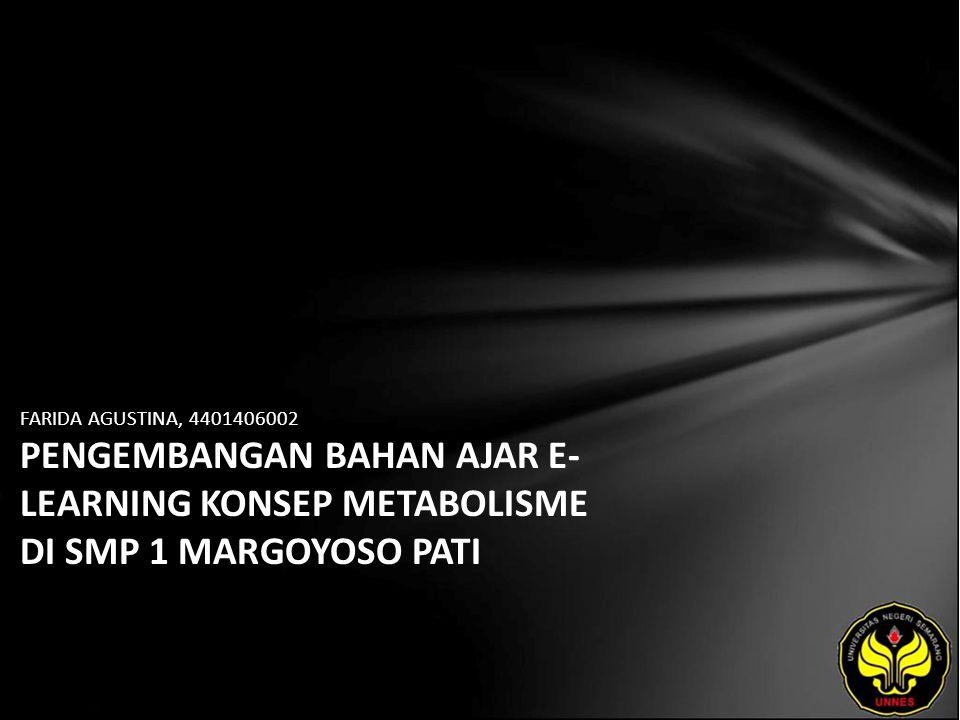 FARIDA AGUSTINA, 4401406002 PENGEMBANGAN BAHAN AJAR E- LEARNING KONSEP METABOLISME DI SMP 1 MARGOYOSO PATI