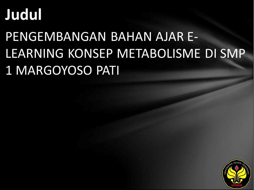 Judul PENGEMBANGAN BAHAN AJAR E- LEARNING KONSEP METABOLISME DI SMP 1 MARGOYOSO PATI