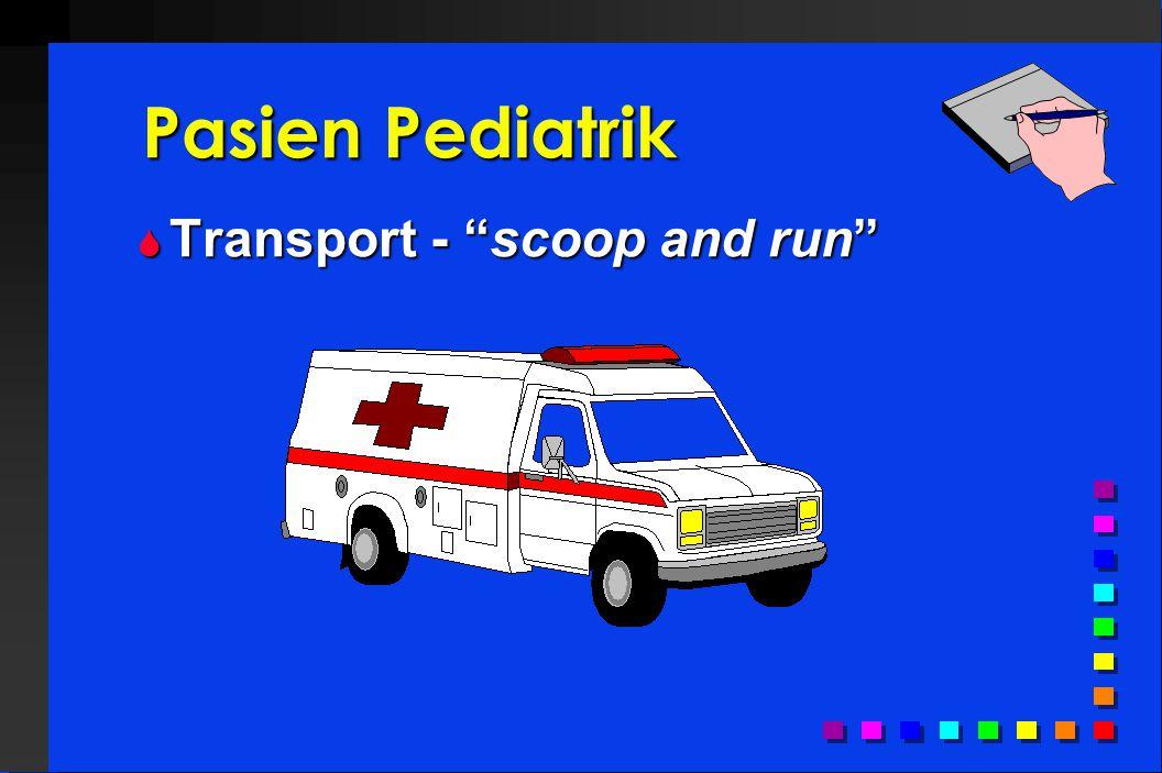 Pasien Pediatrik  Transport - scoop and run