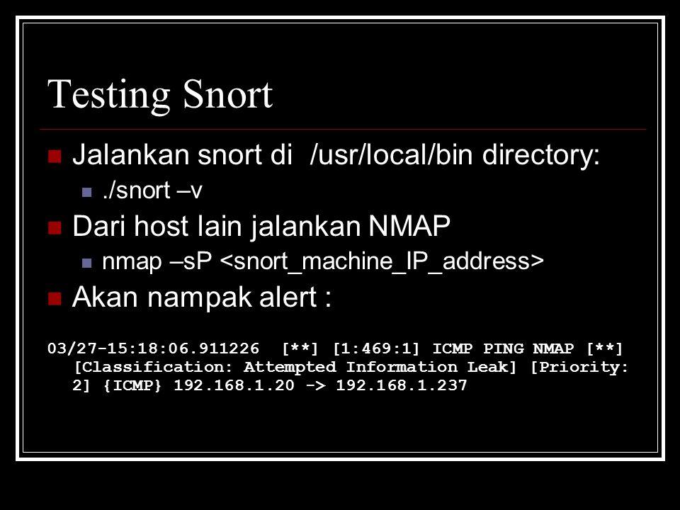 Testing Snort Jalankan snort di /usr/local/bin directory:./snort –v Dari host lain jalankan NMAP nmap –sP Akan nampak alert : 03/27-15:18:06.911226 [*