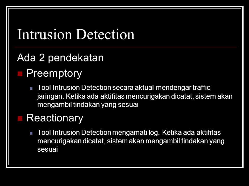 Intrusion Detection Ada 2 pendekatan Preemptory Tool Intrusion Detection secara aktual mendengar traffic jaringan. Ketika ada aktifitas mencurigakan d