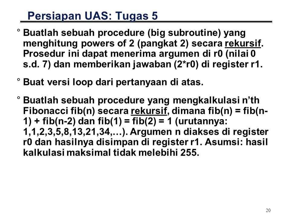 20 Persiapan UAS: Tugas 5 °Buatlah sebuah procedure (big subroutine) yang menghitung powers of 2 (pangkat 2) secara rekursif.