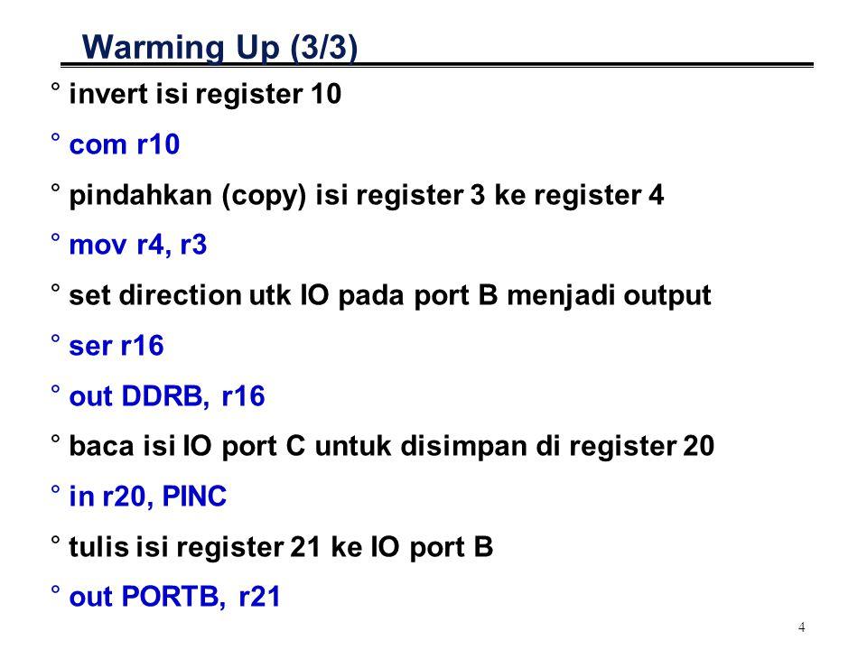 4 Warming Up (3/3) °invert isi register 10 °com r10 °pindahkan (copy) isi register 3 ke register 4 °mov r4, r3 °set direction utk IO pada port B menja