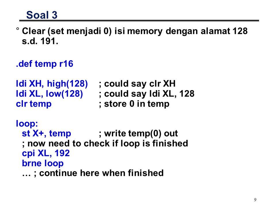 9 Soal 3 °Clear (set menjadi 0) isi memory dengan alamat 128 s.d.