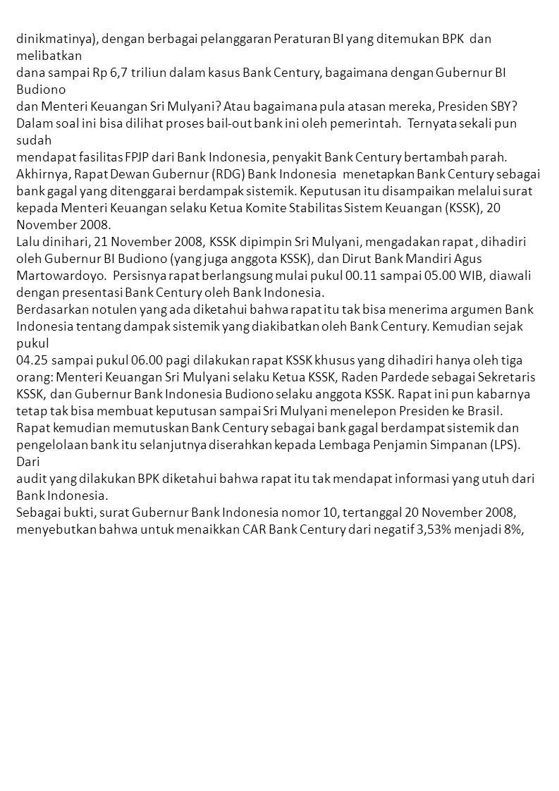 dinikmatinya), dengan berbagai pelanggaran Peraturan BI yang ditemukan BPK dan melibatkan dana sampai Rp 6,7 triliun dalam kasus Bank Century, bagaimana dengan Gubernur BI Budiono dan Menteri Keuangan Sri Mulyani.