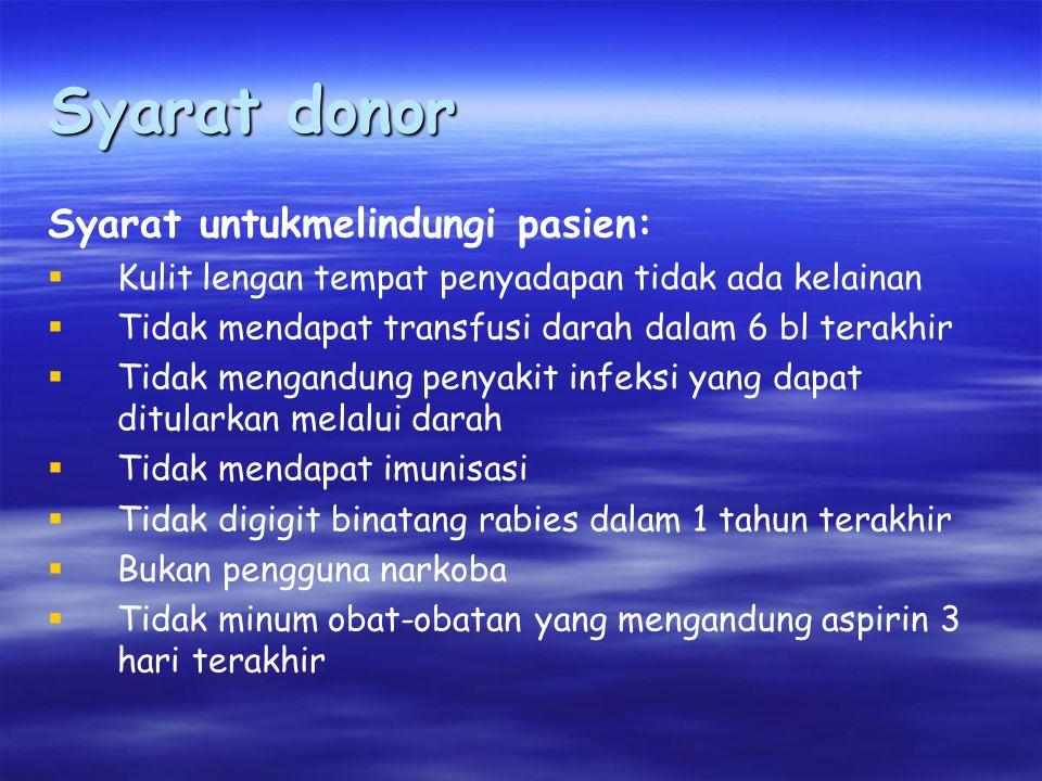 Syarat donor Syarat untukmelindungi pasien:  Kulit lengan tempat penyadapan tidak ada kelainan  Tidak mendapat transfusi darah dalam 6 bl terakhir 