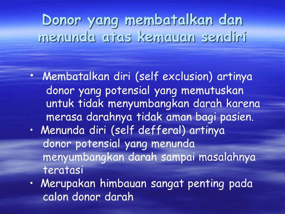Donor yang membatalkan dan menunda atas kemauan sendiri Membatalkan diri (self exclusion) artinya donor yang potensial yang memutuskan untuk tidak menyumbangkan darah karena merasa darahnya tidak aman bagi pasien.