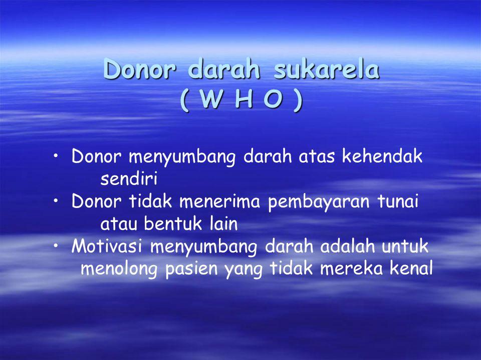 Donor darah sukarela ( W H O ) Donor menyumbang darah atas kehendak sendiri Donor tidak menerima pembayaran tunai atau bentuk lain Motivasi menyumbang
