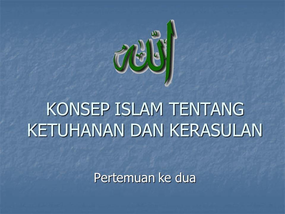 KONSEP ISLAM TENTANG KETUHANAN DAN KERASULAN Pertemuan ke dua