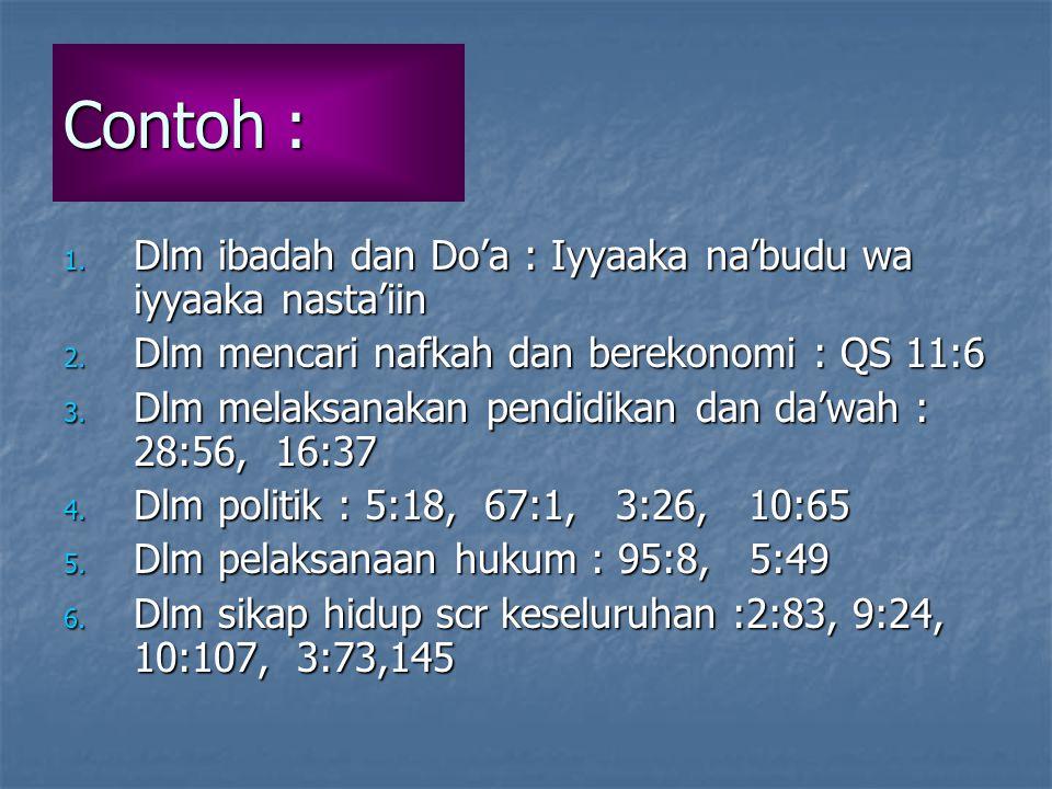 Contoh : 1.Dlm ibadah dan Do'a : Iyyaaka na'budu wa iyyaaka nasta'iin 2.
