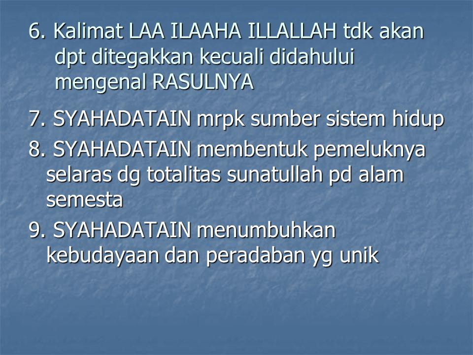 6.Kalimat LAA ILAAHA ILLALLAH tdk akan dpt ditegakkan kecuali didahului mengenal RASULNYA 7.