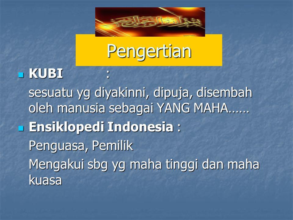 Pengertian KUBI: KUBI: sesuatu yg diyakinni, dipuja, disembah oleh manusia sebagai YANG MAHA…… Ensiklopedi Indonesia : Ensiklopedi Indonesia : Penguasa, Pemilik Mengakui sbg yg maha tinggi dan maha kuasa