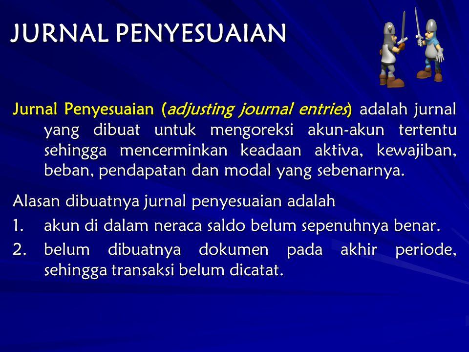 JURNAL PENYESUAIAN Jurnal Penyesuaian (adjusting journal entries) adalah jurnal yang dibuat untuk mengoreksi akun-akun tertentu sehingga mencerminkan keadaan aktiva, kewajiban, beban, pendapatan dan modal yang sebenarnya.