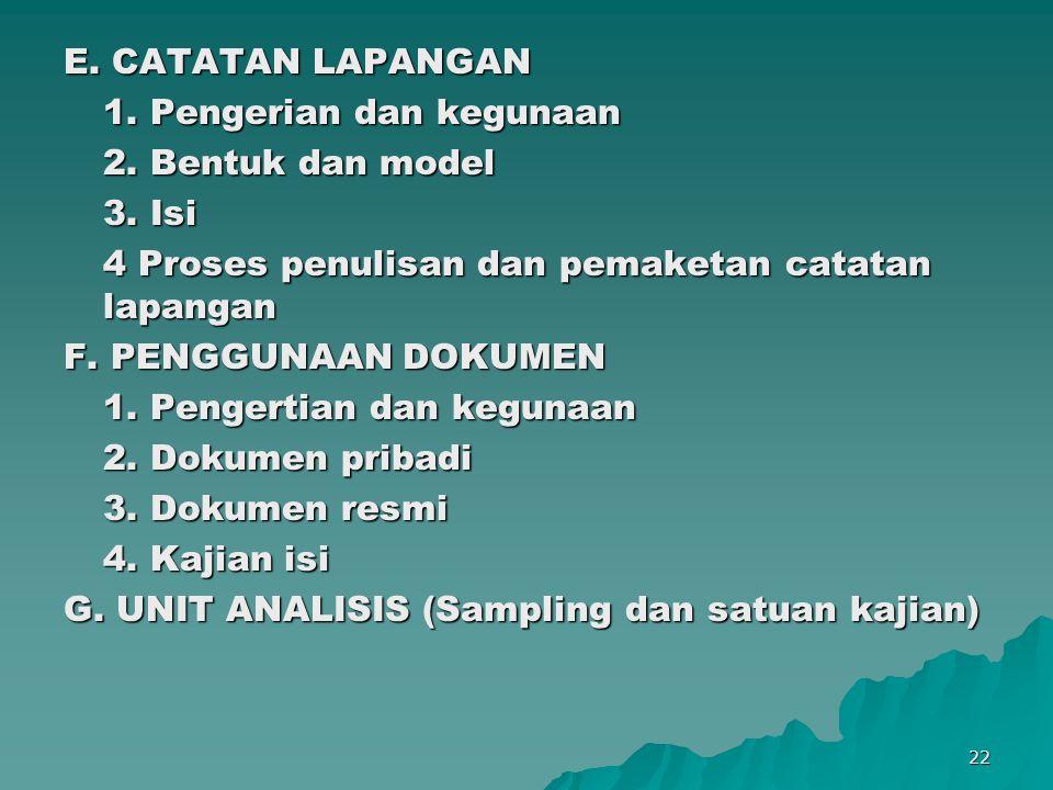 22 E. CATATAN LAPANGAN 1. Pengerian dan kegunaan 2. Bentuk dan model 3. Isi 4 Proses penulisan dan pemaketan catatan lapangan F. PENGGUNAAN DOKUMEN 1.