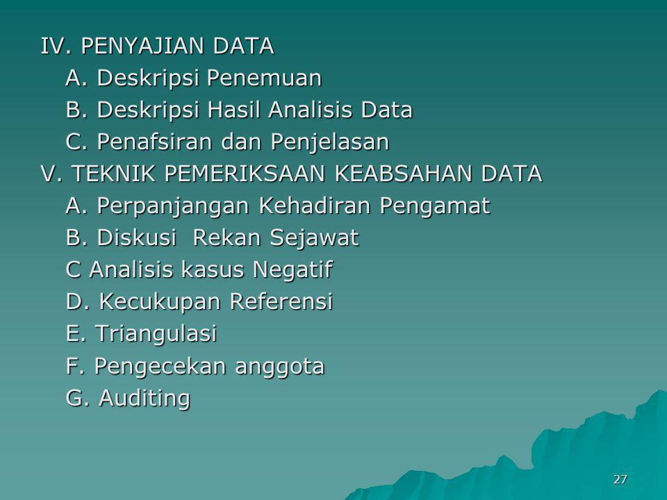 27 IV. PENYAJIAN DATA A. Deskripsi Penemuan B. Deskripsi Hasil Analisis Data C. Penafsiran dan Penjelasan V. TEKNIK PEMERIKSAAN KEABSAHAN DATA A. Perp