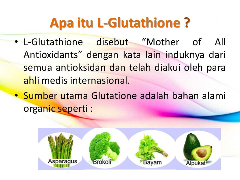 """Apa itu L-Glutathione ? L-Glutathione disebut """"Mother of All Antioxidants"""" dengan kata lain induknya dari semua antioksidan dan telah diakui oleh para"""