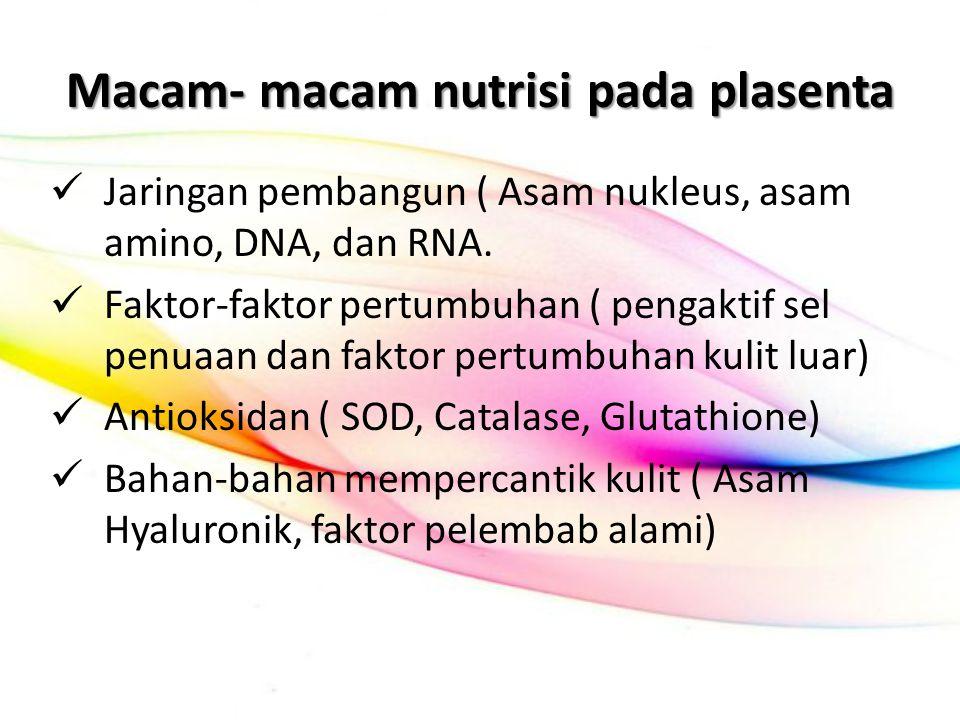 Macam- macam nutrisi pada plasenta Jaringan pembangun ( Asam nukleus, asam amino, DNA, dan RNA. Faktor-faktor pertumbuhan ( pengaktif sel penuaan dan