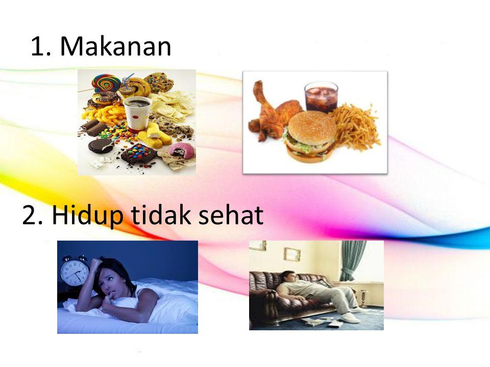 1. Makanan 2. Hidup tidak sehat