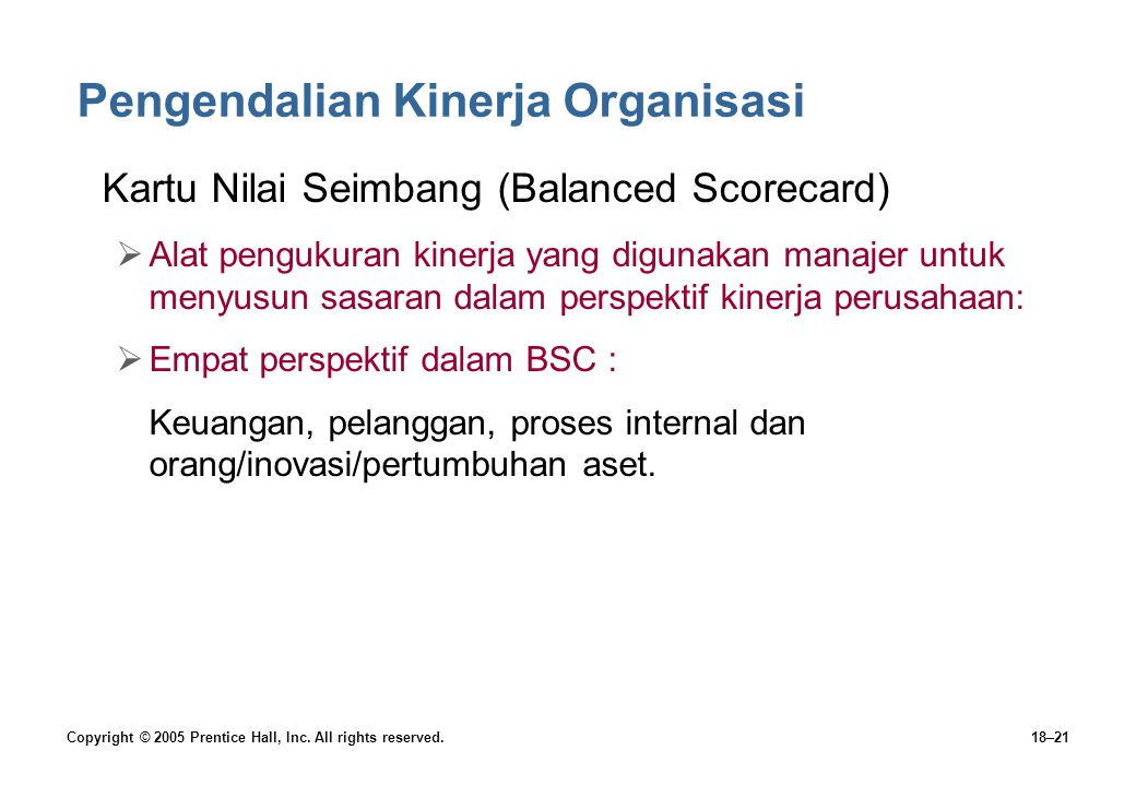 Copyright © 2005 Prentice Hall, Inc. All rights reserved.18–21 Pengendalian Kinerja Organisasi Kartu Nilai Seimbang (Balanced Scorecard)  Alat penguk