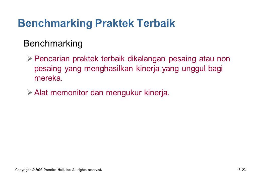Copyright © 2005 Prentice Hall, Inc. All rights reserved.18–23 Benchmarking Praktek Terbaik Benchmarking  Pencarian praktek terbaik dikalangan pesain