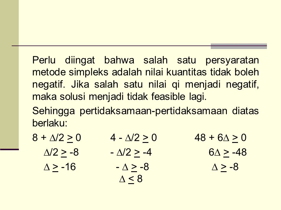 Perlu diingat bahwa salah satu persyaratan metode simpleks adalah nilai kuantitas tidak boleh negatif. Jika salah satu nilai qi menjadi negatif, maka