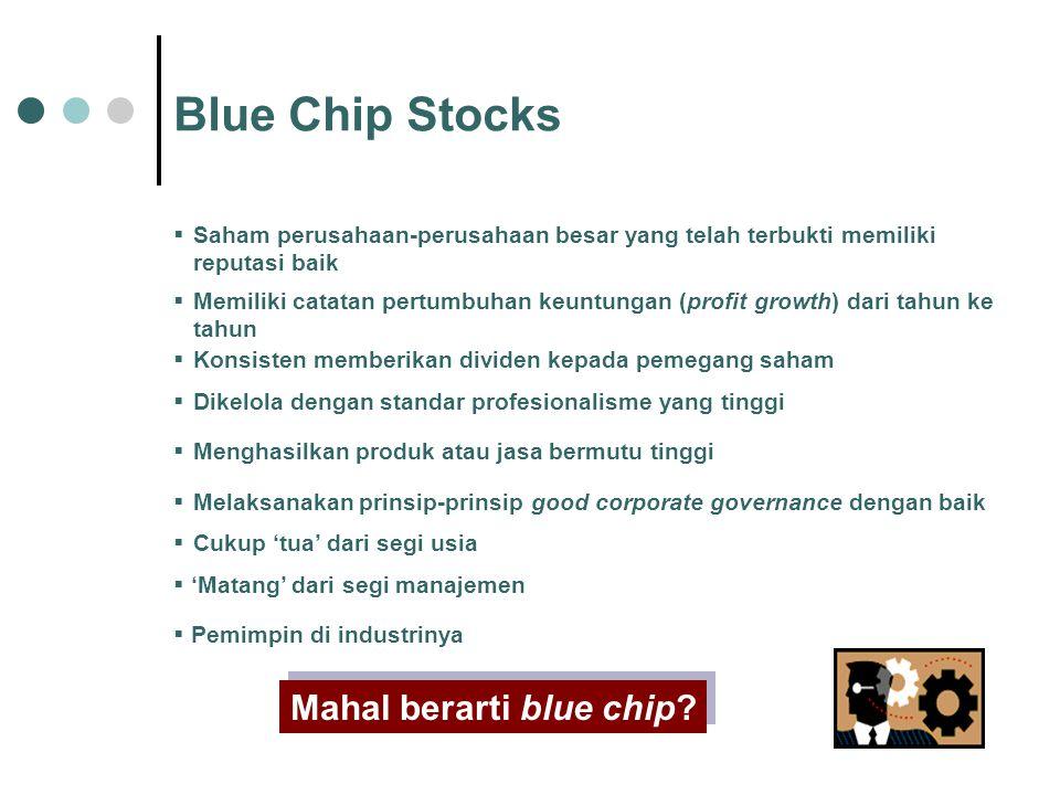 Blue Chip Stocks  Saham perusahaan-perusahaan besar yang telah terbukti memiliki reputasi baik  Memiliki catatan pertumbuhan keuntungan (profit grow