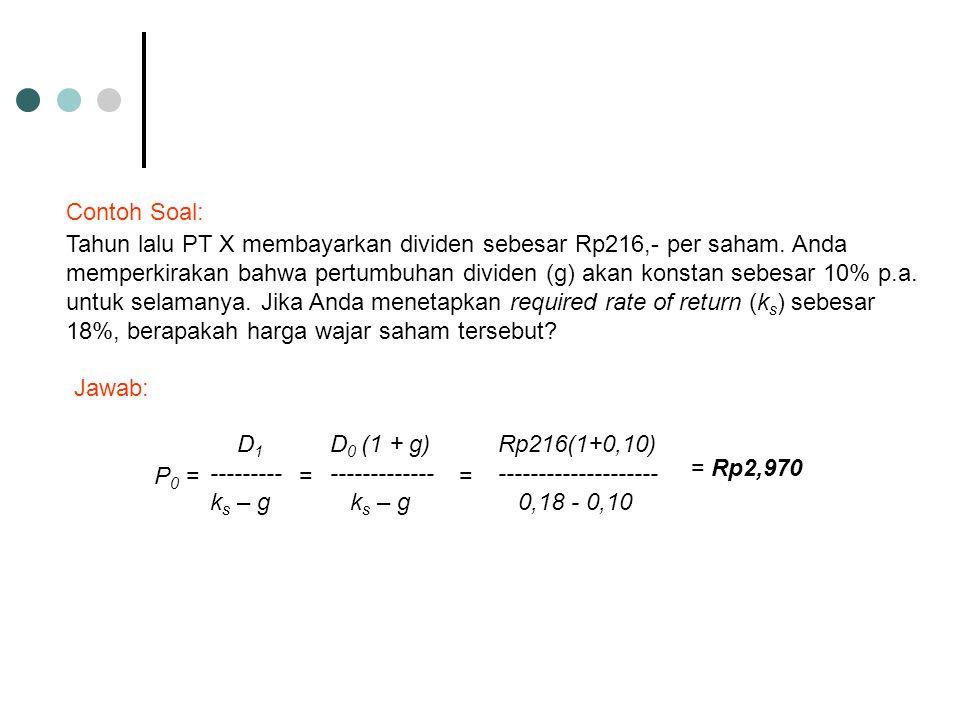 Tahun lalu PT X membayarkan dividen sebesar Rp216,- per saham. Anda memperkirakan bahwa pertumbuhan dividen (g) akan konstan sebesar 10% p.a. untuk se
