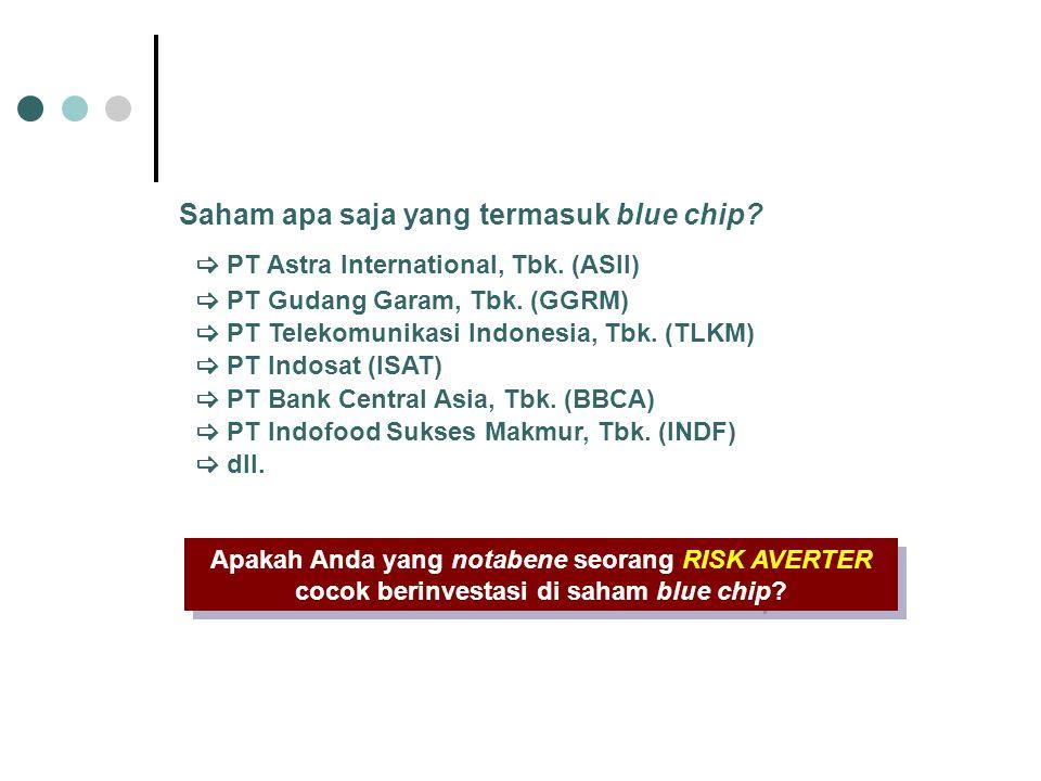 Saham apa saja yang termasuk blue chip?  PT Astra International, Tbk. (ASII)  PT Gudang Garam, Tbk. (GGRM)  PT Telekomunikasi Indonesia, Tbk. (TLKM