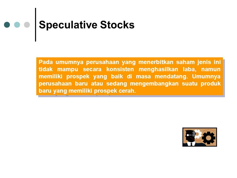 Speculative Stocks Pada umumnya perusahaan yang menerbitkan saham jenis ini tidak mampu secara konsisten menghasilkan laba, namun memiliki prospek yan