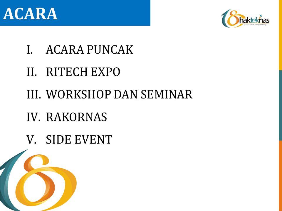 ACARA I.ACARA PUNCAK II.RITECH EXPO III.WORKSHOP DAN SEMINAR IV.RAKORNAS V.SIDE EVENT