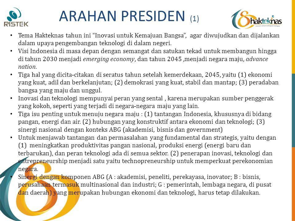 "ARAHAN PRESIDEN (1) Tema Hakteknas tahun ini ""Inovasi untuk Kemajuan Bangsa"", agar diwujudkan dan dijalankan dalam upaya pengembangan teknologi di dal"