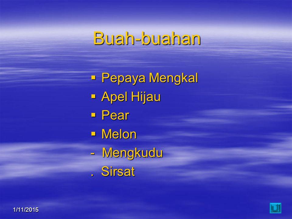 1/11/201521 Buah-buahan  Pepaya Mengkal  Apel Hijau  Pear  Melon - Mengkudu. Sirsat